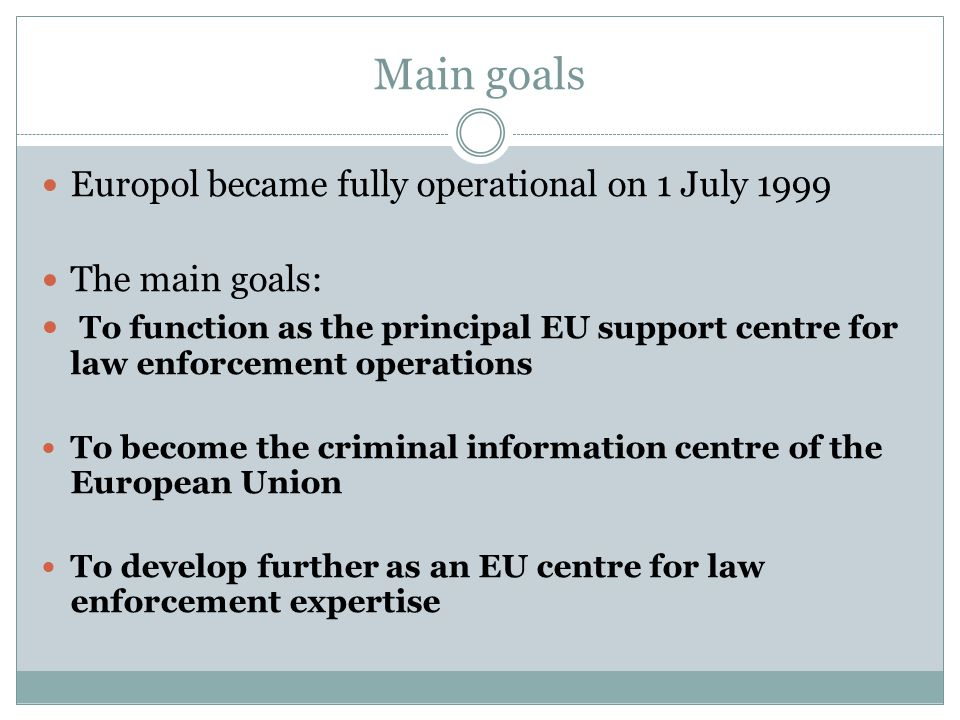 Main goals Europol became fully operational on 1 July 1999