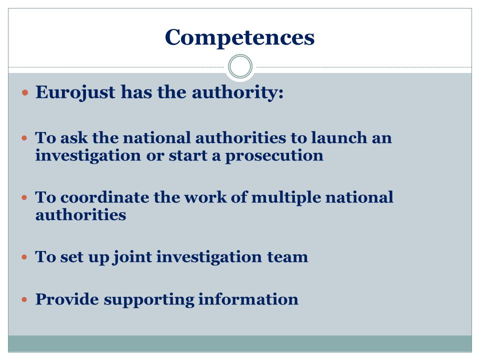 Competences Eurojust has the authority: