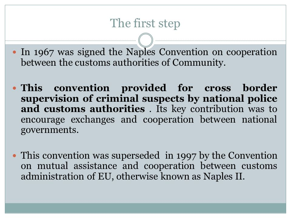 The first step In 1967 was signed the Naples Convention on cooperation between the customs authorities of Community.