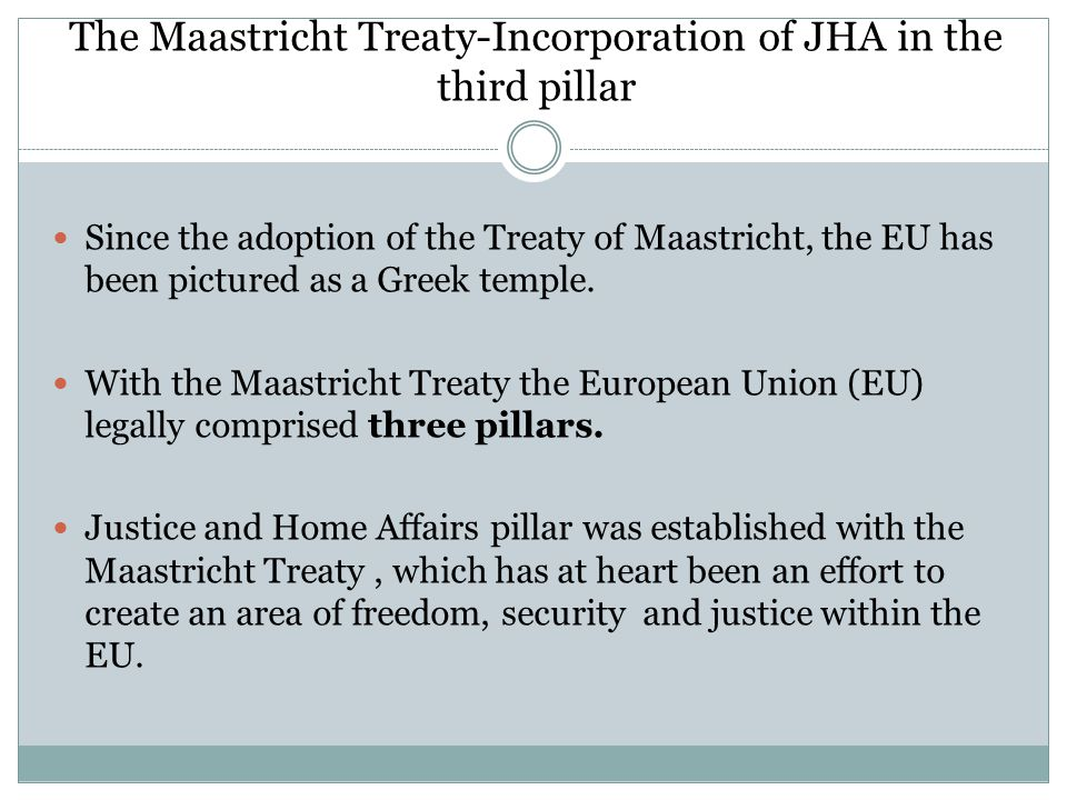 The Maastricht Treaty-Incorporation of JHA in the third pillar