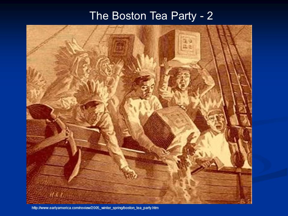 The Boston Tea Party - 2 http://www.earlyamerica.com/review/2005_winter_spring/boston_tea_party.htm