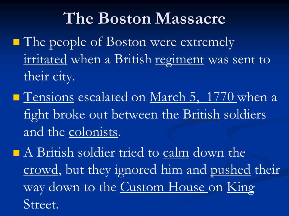The Boston Massacre The people of Boston were extremely irritated when a British regiment was sent to their city.