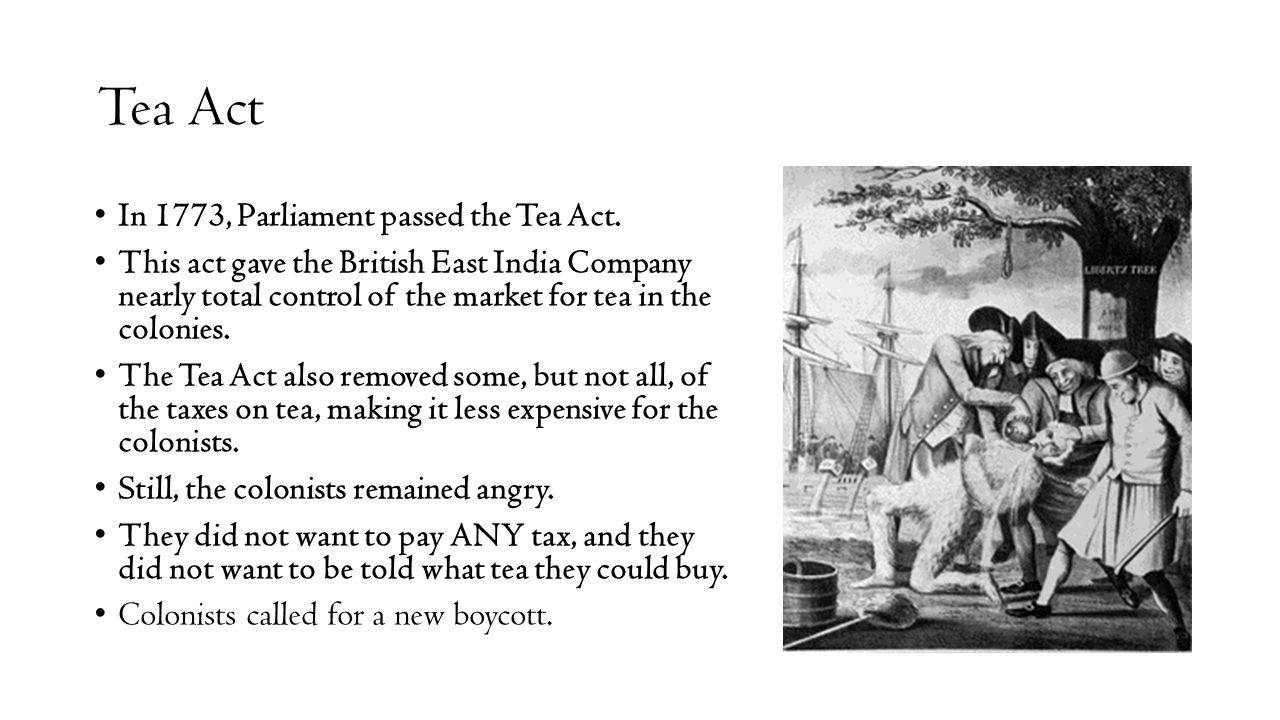 Tea Act In 1773, Parliament passed the Tea Act.