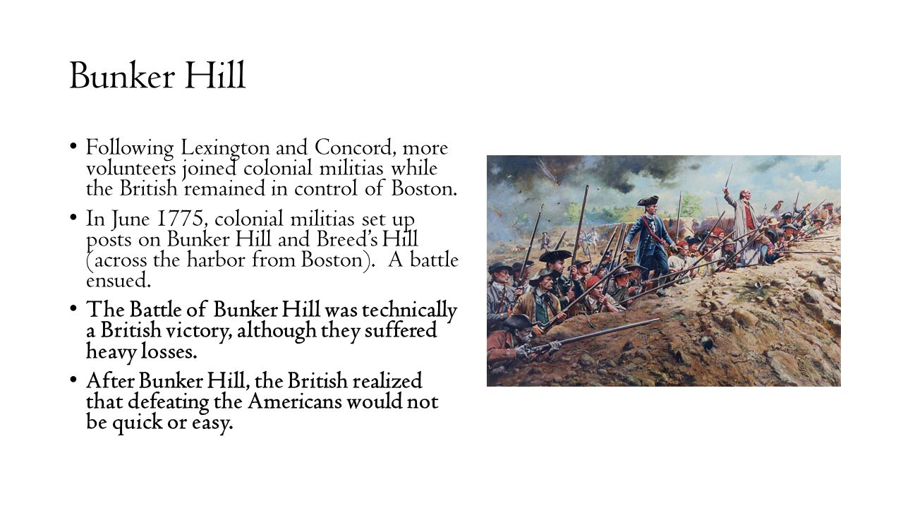 Bunker Hill Following Lexington and Concord, more volunteers joined colonial militias while the British remained in control of Boston.