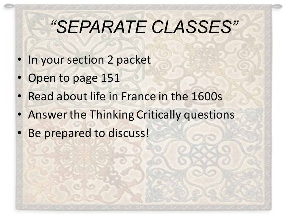 SEPARATE CLASSES In your section 2 packet Open to page 151