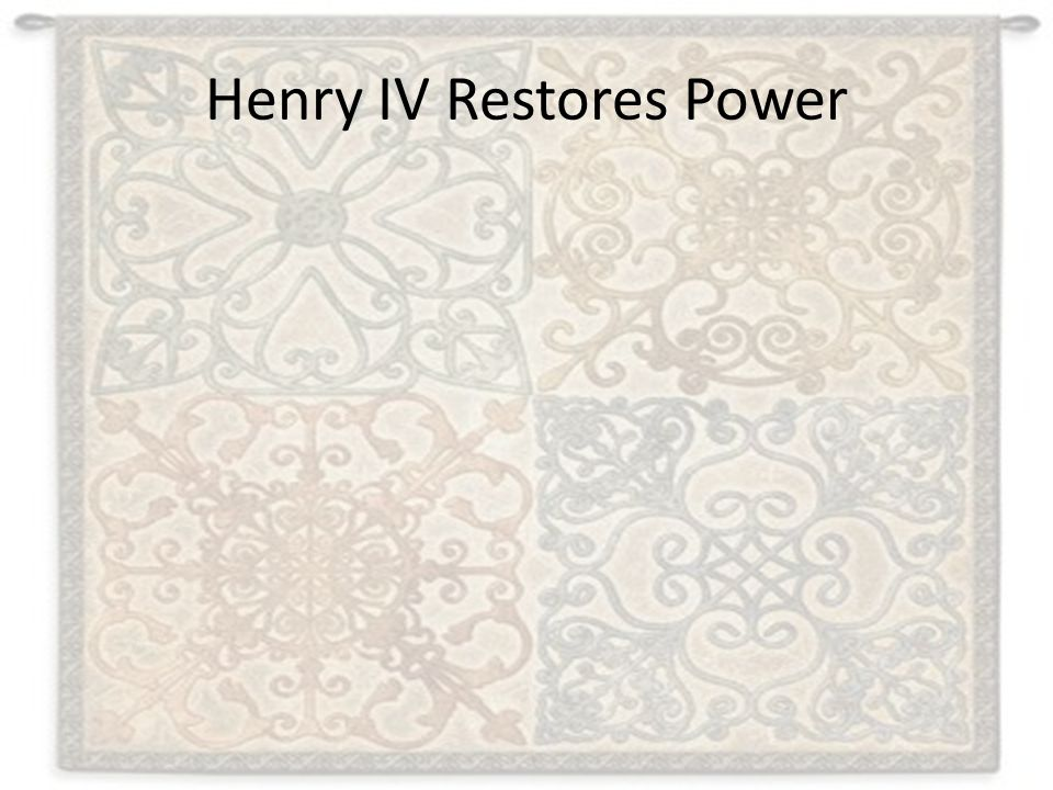 Henry IV Restores Power