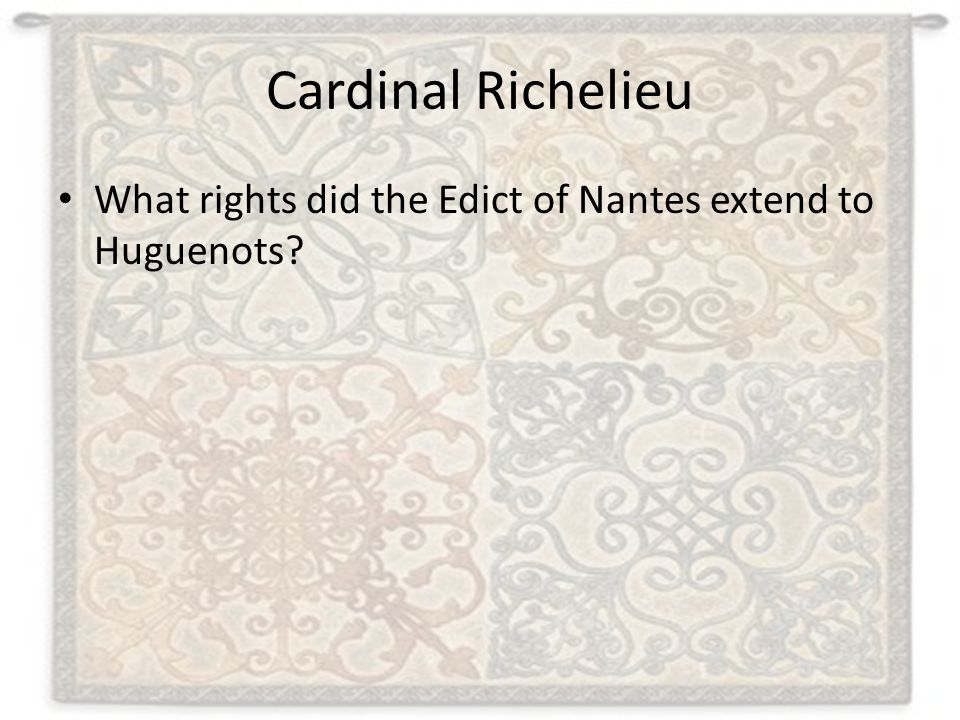 Cardinal Richelieu What rights did the Edict of Nantes extend to Huguenots