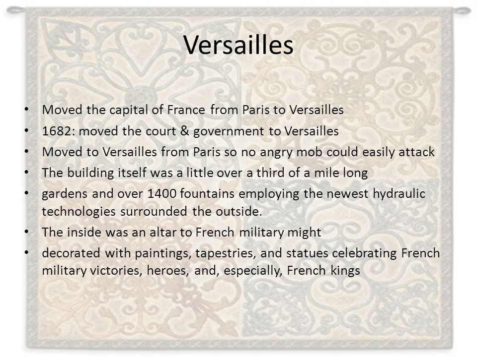 Versailles Moved the capital of France from Paris to Versailles