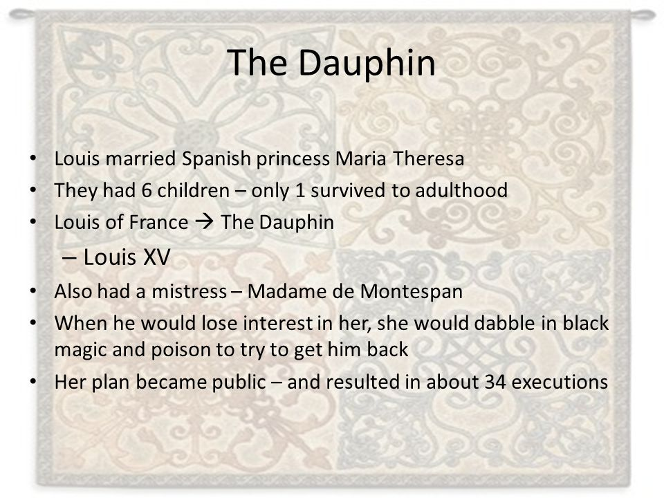 The Dauphin Louis XV Louis married Spanish princess Maria Theresa