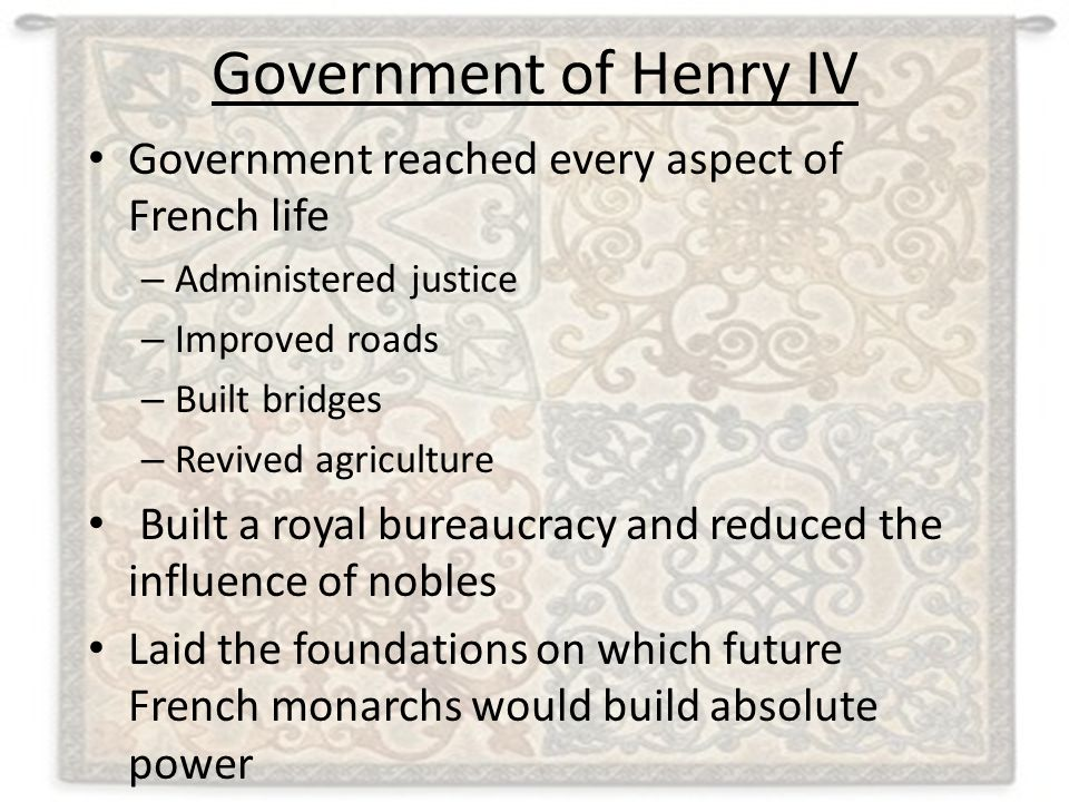 Government of Henry IV Government reached every aspect of French life