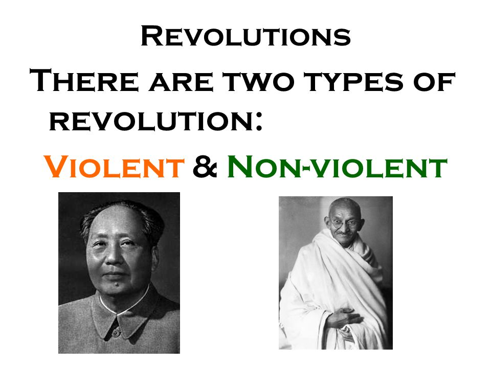 There are two types of revolution: Violent & Non-violent