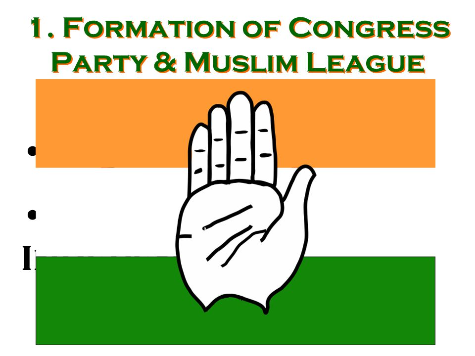 1. Formation of Congress Party & Muslim League