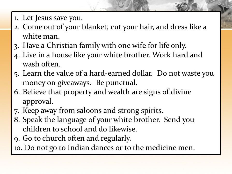 Let Jesus save you. Come out of your blanket, cut your hair, and dress like a white man. Have a Christian family with one wife for life only.