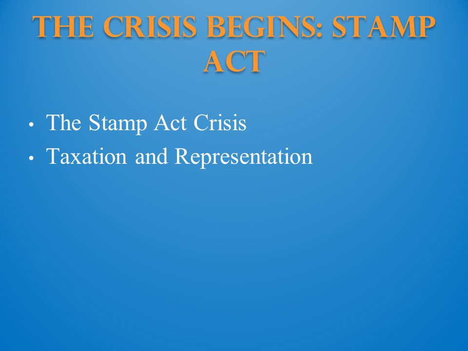 The Crisis Begins: Stamp Act