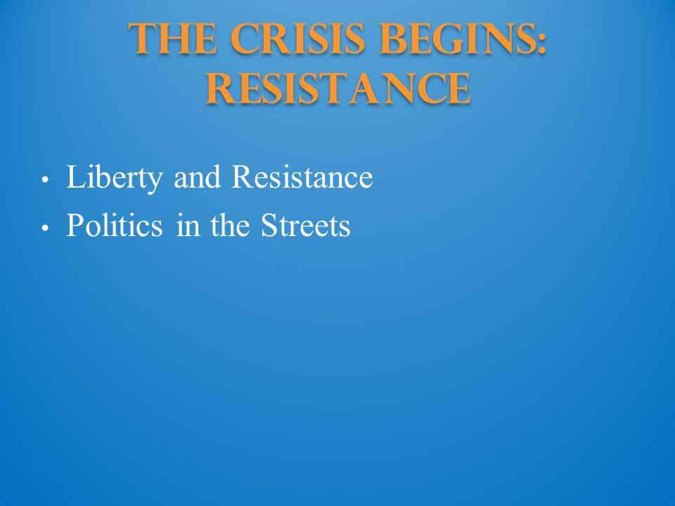 The Crisis Begins: resistance