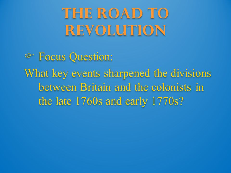 The Road to Revolution Focus Question: