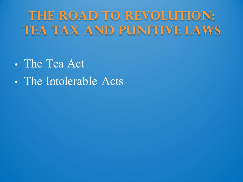 The Road to Revolution: tea tax and punitive laws