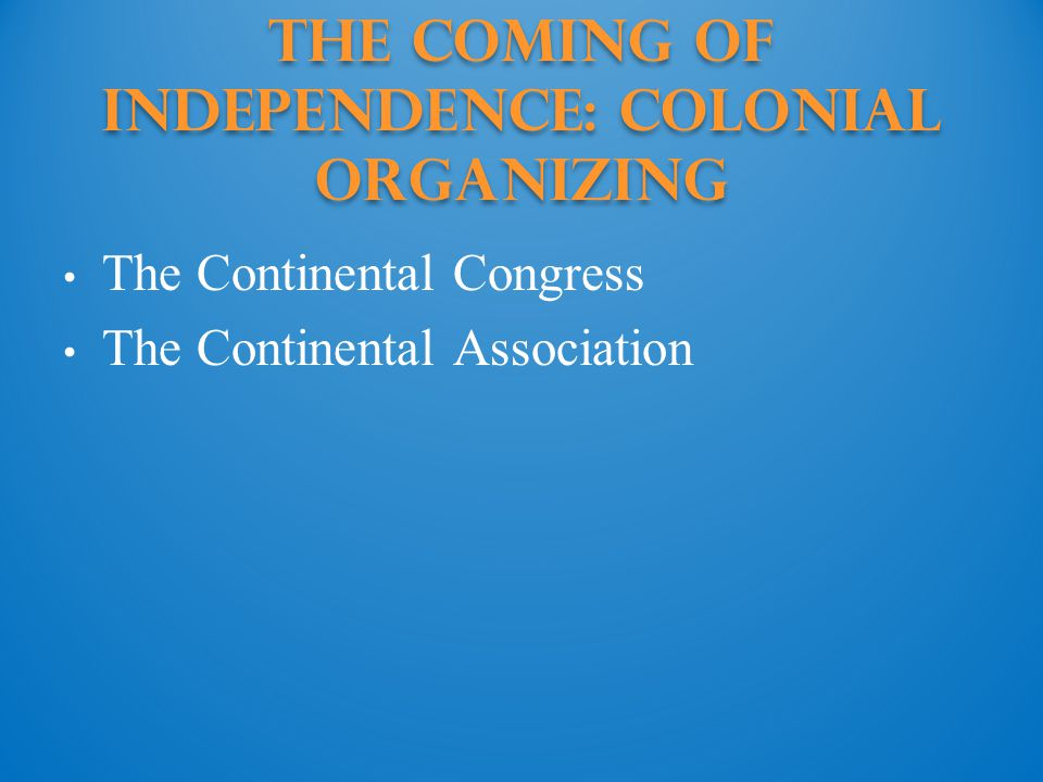 The Coming of Independence: colonial organizing
