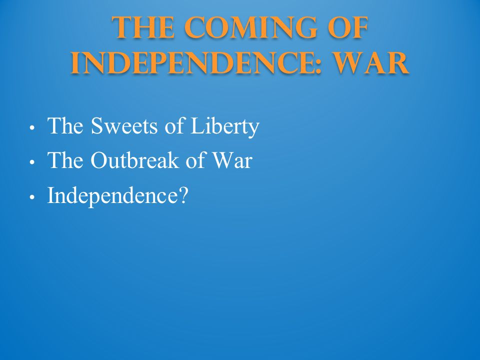 The Coming of Independence: War
