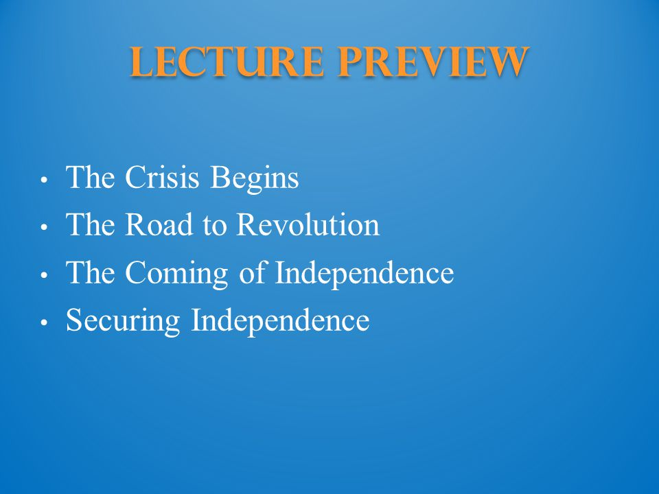 Lecture Preview The Crisis Begins The Road to Revolution