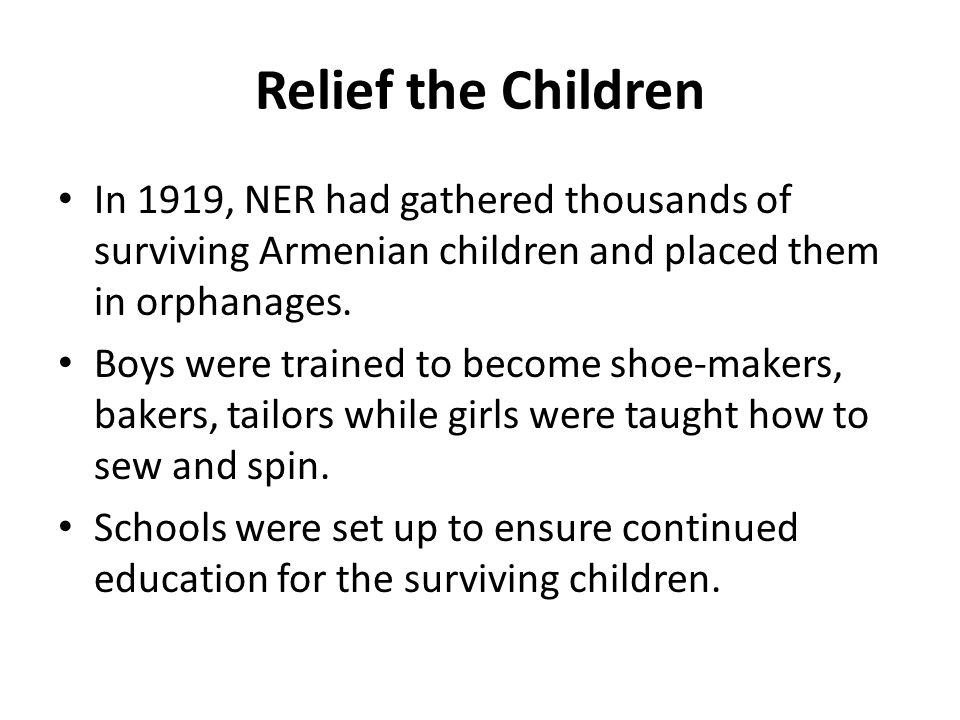 Relief the Children In 1919, NER had gathered thousands of surviving Armenian children and placed them in orphanages.