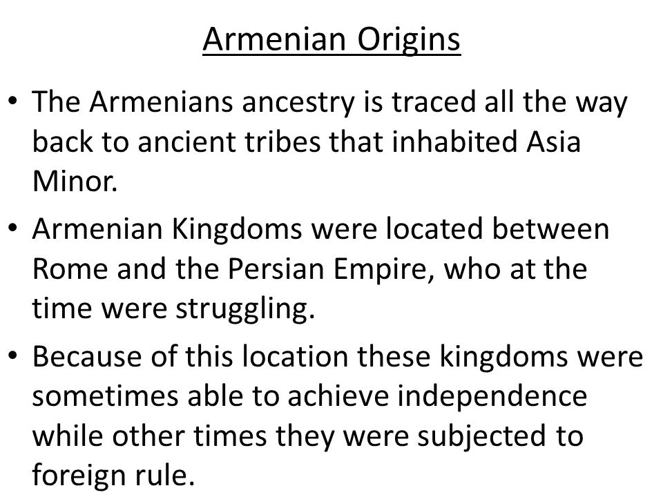 Armenian Origins The Armenians ancestry is traced all the way back to ancient tribes that inhabited Asia Minor.