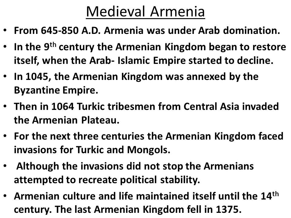 Medieval Armenia From 645-850 A.D. Armenia was under Arab domination.