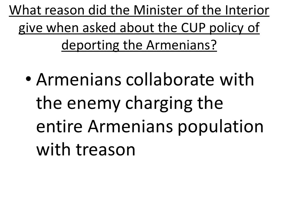 What reason did the Minister of the Interior give when asked about the CUP policy of deporting the Armenians