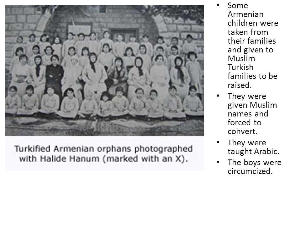 Some Armenian children were taken from their families and given to Muslim Turkish families to be raised.