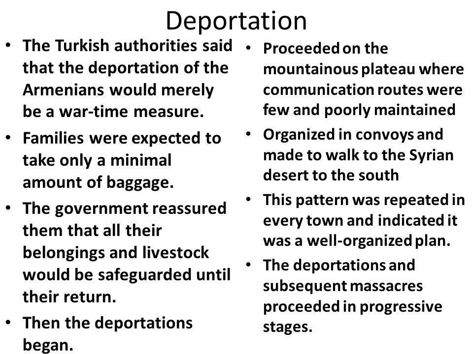 Deportation The Turkish authorities said that the deportation of the Armenians would merely be a war-time measure.