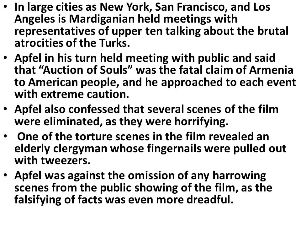 In large cities as New York, San Francisco, and Los Angeles is Mardiganian held meetings with representatives of upper ten talking about the brutal atrocities of the Turks.