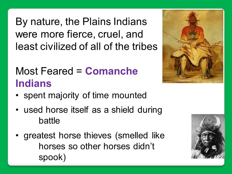 By nature, the Plains Indians were more fierce, cruel, and least civilized of all of the tribes