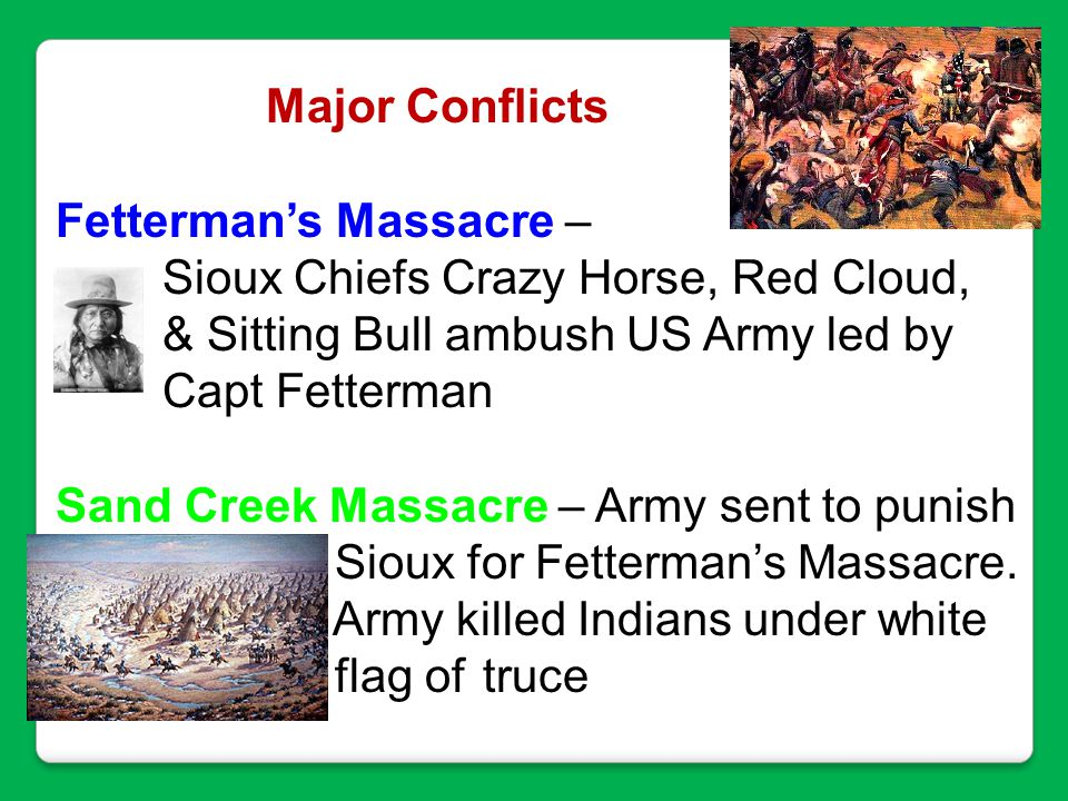 Major Conflicts Fetterman's Massacre – Sioux Chiefs Crazy Horse, Red Cloud, & Sitting Bull ambush US Army led by.