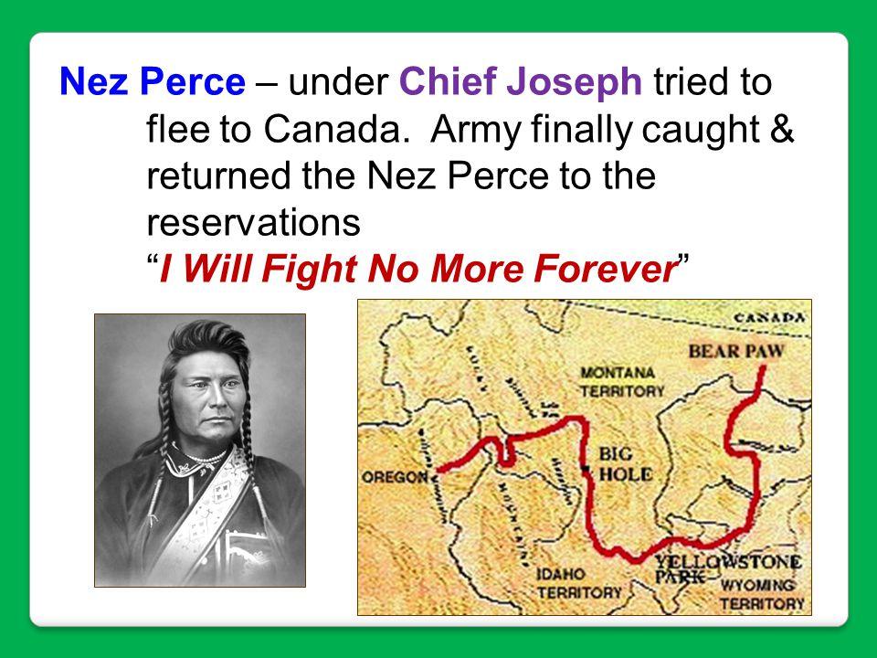 Nez Perce – under Chief Joseph tried to