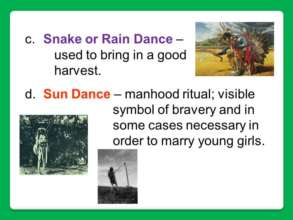 Snake or Rain Dance – used to bring in a good harvest.