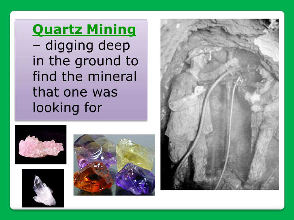 Quartz Mining – digging deep in the ground to find the mineral that one was looking for