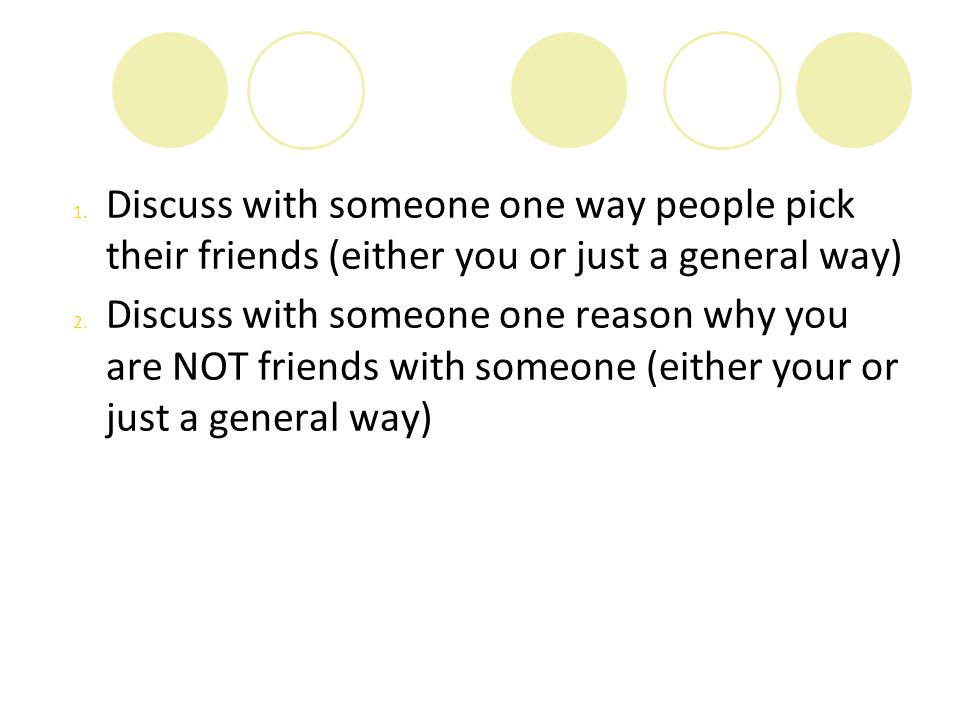 Discuss with someone one way people pick their friends (either you or just a general way)