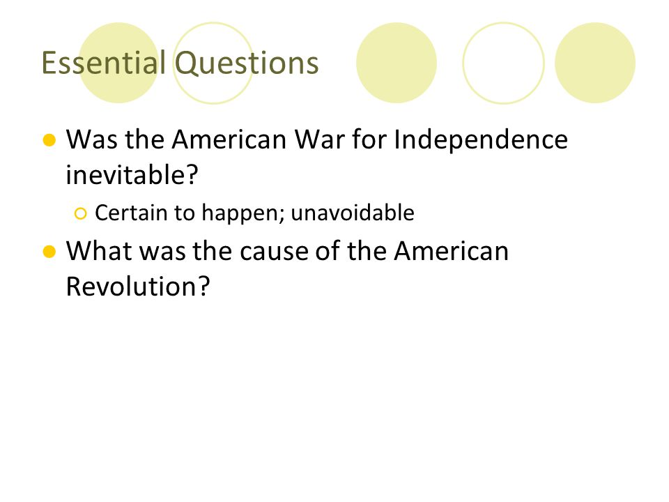 Essential Questions Was the American War for Independence inevitable