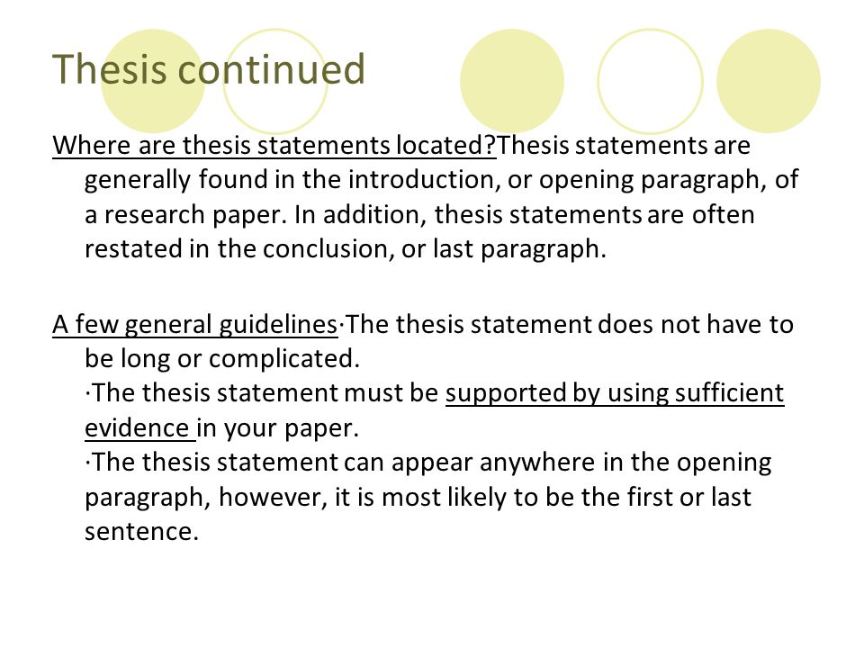 where are thesis statements located The first thing to remember is that a thesis is the point the author is trying to prove that means that a topic, which can be expressed in a phrase, like alcoholism or effect of corruption on poverty, is not a thesis.