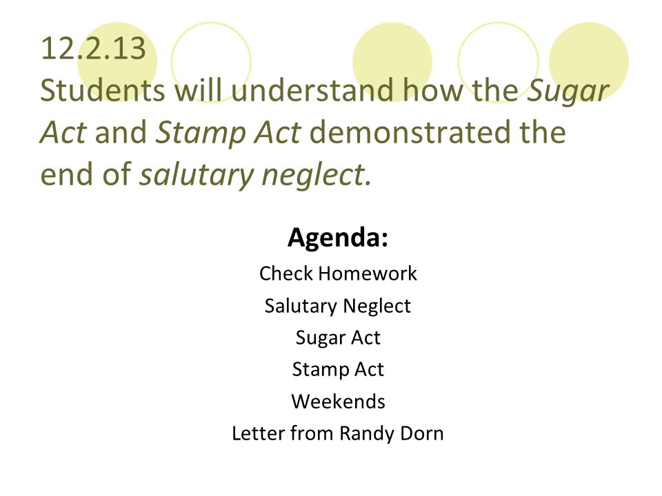 12.2.13 Students will understand how the Sugar Act and Stamp Act demonstrated the end of salutary neglect.