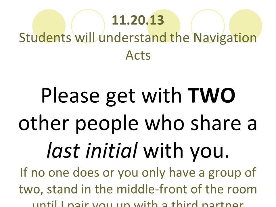 Please get with TWO other people who share a last initial with you.