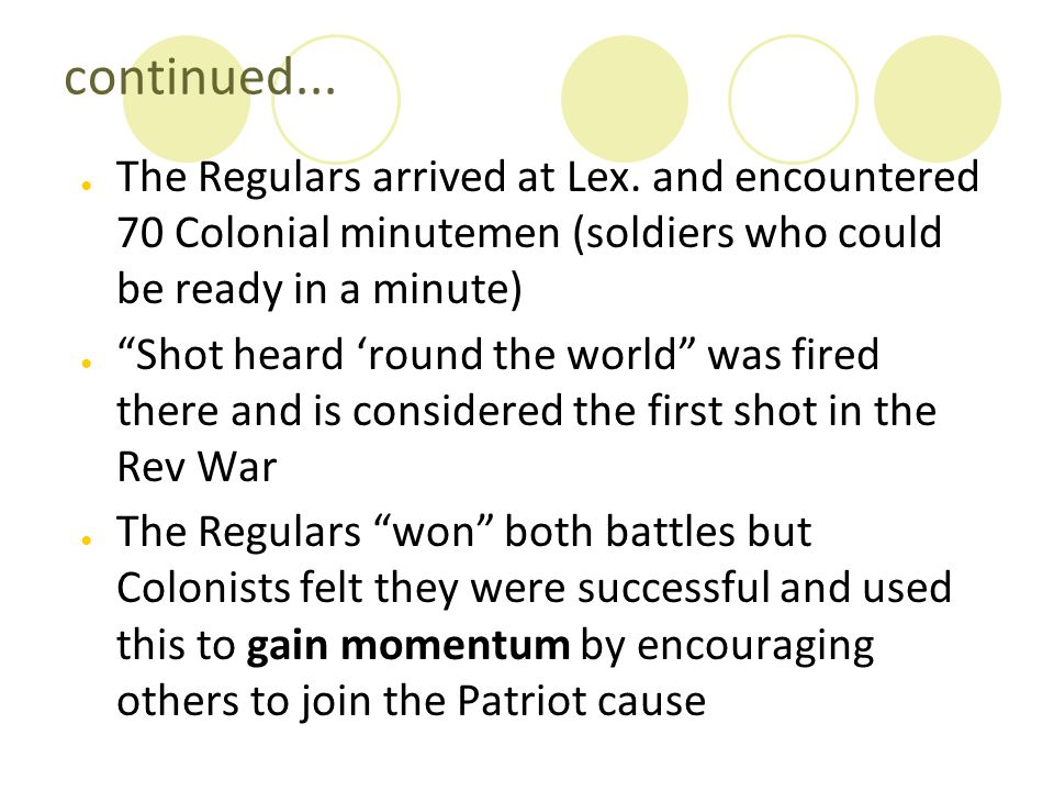 continued... The Regulars arrived at Lex. and encountered 70 Colonial minutemen (soldiers who could be ready in a minute)