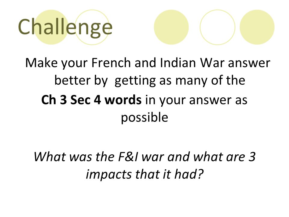 Challenge Make your French and Indian War answer better by getting as many of the. Ch 3 Sec 4 words in your answer as possible.