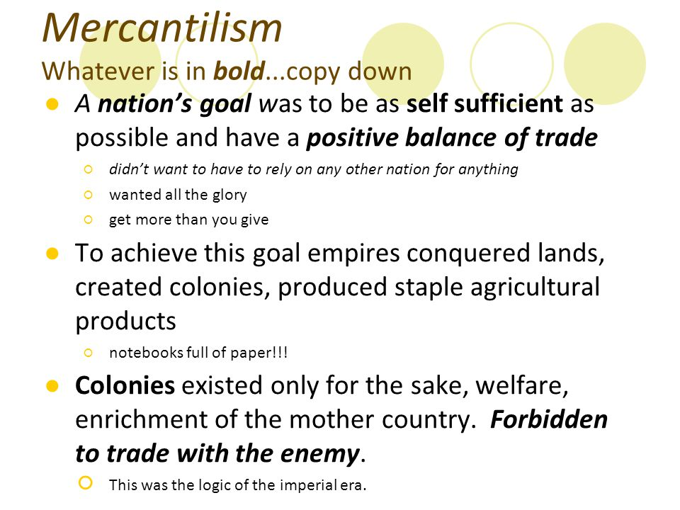 Mercantilism Whatever is in bold...copy down