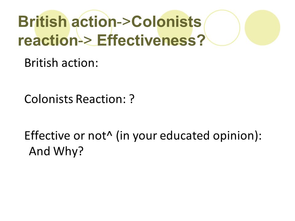 British action->Colonists reaction-> Effectiveness