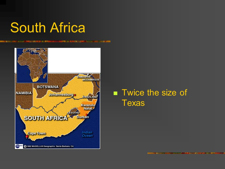 South Africa Twice the size of Texas