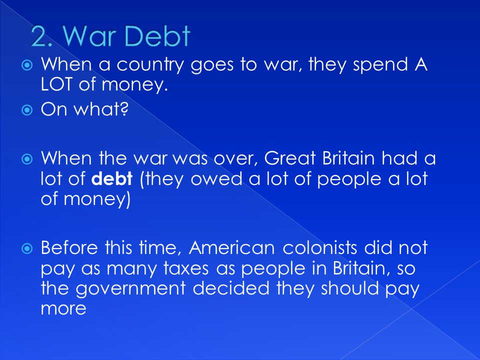 2. War Debt When a country goes to war, they spend A LOT of money.