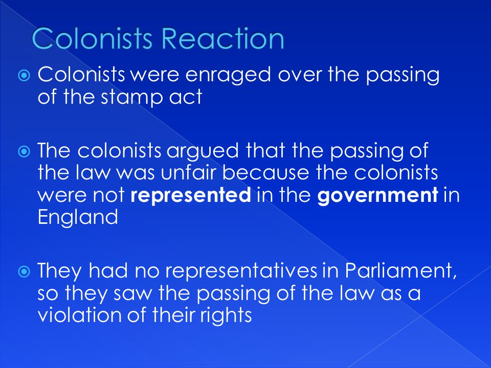 Colonists Reaction Colonists were enraged over the passing of the stamp act.
