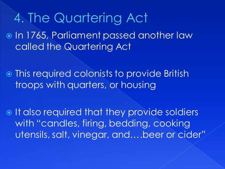 4. The Quartering Act In 1765, Parliament passed another law called the Quartering Act.