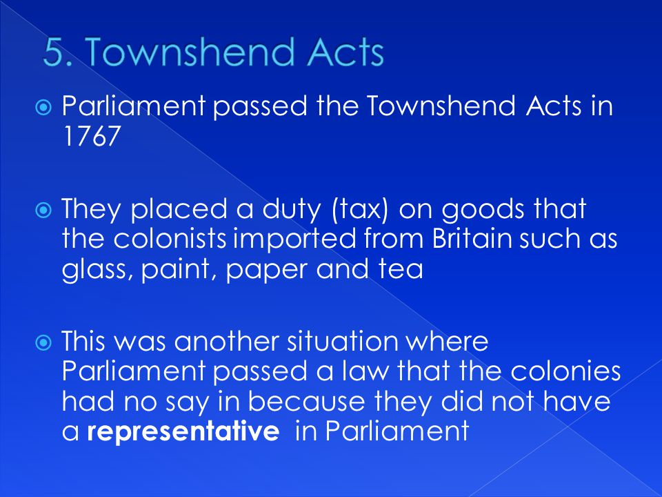 5. Townshend Acts Parliament passed the Townshend Acts in 1767